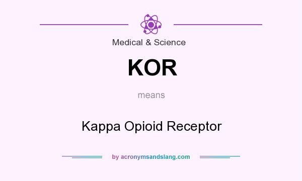 What does KOR mean? It stands for Kappa Opioid Receptor