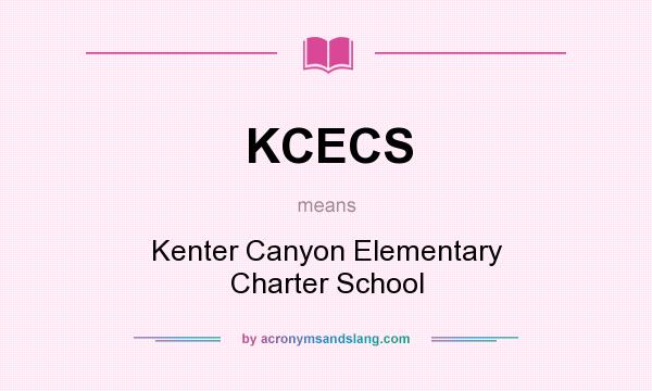 What does KCECS mean? It stands for Kenter Canyon Elementary Charter School