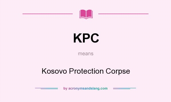What does KPC mean? It stands for Kosovo Protection Corpse