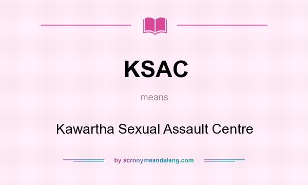 What does KSAC mean? It stands for Kawartha Sexual Assault Centre