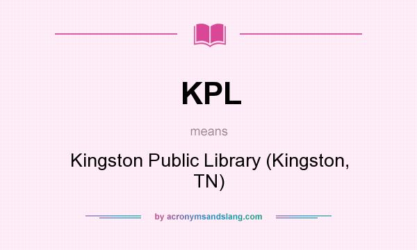 What does KPL mean? It stands for Kingston Public Library (Kingston, TN)