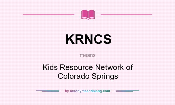 What does KRNCS mean? It stands for Kids Resource Network of Colorado Springs