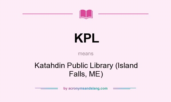 What does KPL mean? It stands for Katahdin Public Library (Island Falls, ME)