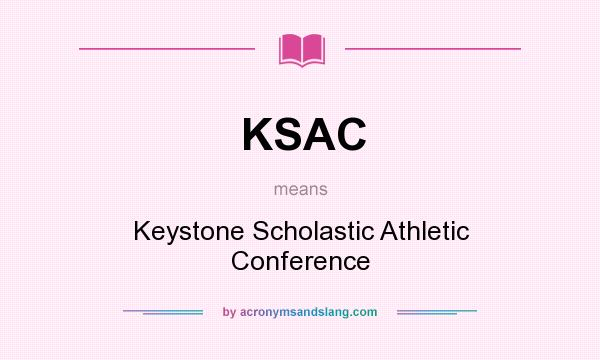 What does KSAC mean? It stands for Keystone Scholastic Athletic Conference