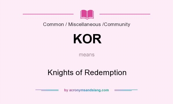 What does KOR mean? It stands for Knights of Redemption