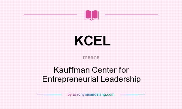 What does KCEL mean? It stands for Kauffman Center for Entrepreneurial Leadership