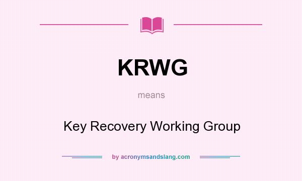 What does KRWG mean? It stands for Key Recovery Working Group