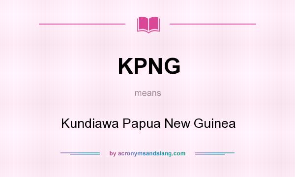 What does KPNG mean? It stands for Kundiawa Papua New Guinea