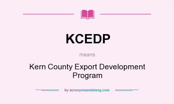 What does KCEDP mean? It stands for Kern County Export Development Program