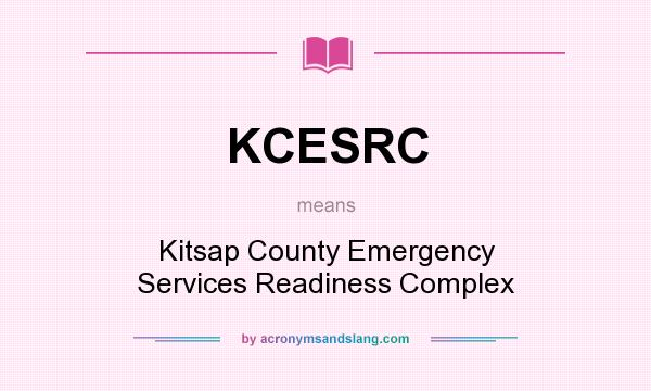 What does KCESRC mean? It stands for Kitsap County Emergency Services Readiness Complex