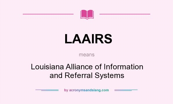 What does LAAIRS mean? It stands for Louisiana Alliance of Information and Referral Systems