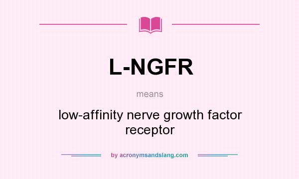 What does L-NGFR mean? It stands for low-affinity nerve growth factor receptor