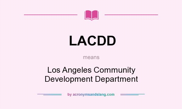 What does LACDD mean? It stands for Los Angeles Community Development Department