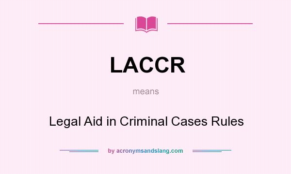 What does LACCR mean? It stands for Legal Aid in Criminal Cases Rules