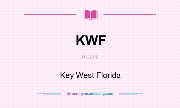 What does KWF mean? It stands for Key West Florida