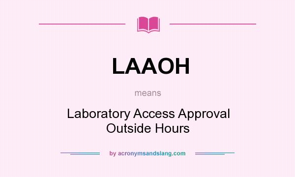 What does LAAOH mean? It stands for Laboratory Access Approval Outside Hours