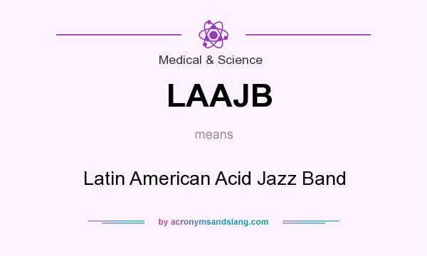 What does LAAJB mean? It stands for Latin American Acid Jazz Band