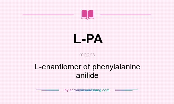 What does L-PA mean? It stands for L-enantiomer of phenylalanine anilide
