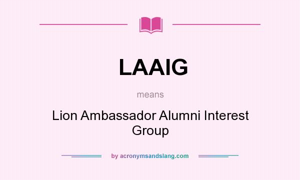 What does LAAIG mean? It stands for Lion Ambassador Alumni Interest Group