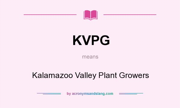 What does KVPG mean? It stands for Kalamazoo Valley Plant Growers