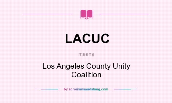 What does LACUC mean? It stands for Los Angeles County Unity Coalition