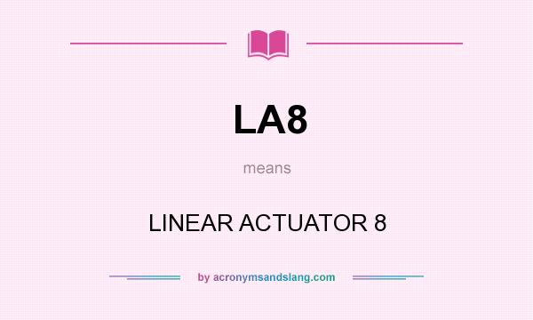 What does LA8 mean? It stands for LINEAR ACTUATOR 8