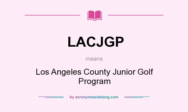 What does LACJGP mean? It stands for Los Angeles County Junior Golf Program