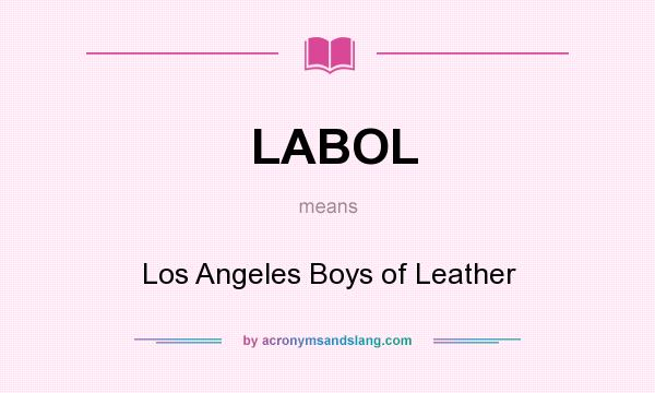 What does LABOL mean? It stands for Los Angeles Boys of Leather