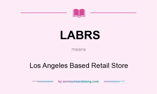 What does LABRS mean? It stands for Los Angeles Based Retail Store