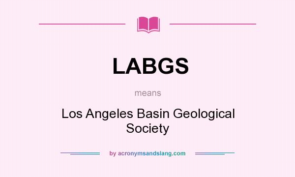 What does LABGS mean? It stands for Los Angeles Basin Geological Society