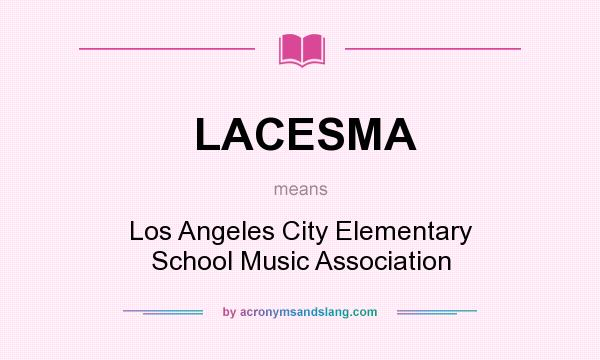 What does LACESMA mean? It stands for Los Angeles City Elementary School Music Association