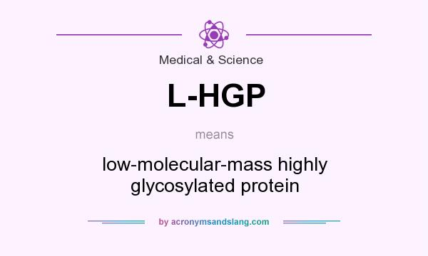 What does L-HGP mean? It stands for low-molecular-mass highly glycosylated protein