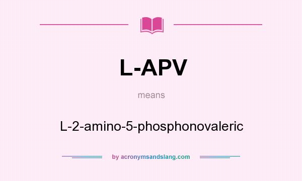 What does L-APV mean? It stands for L-2-amino-5-phosphonovaleric