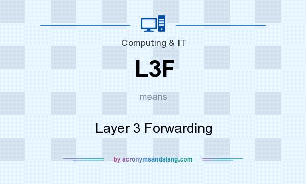 What does L3F mean? It stands for Layer 3 Forwarding