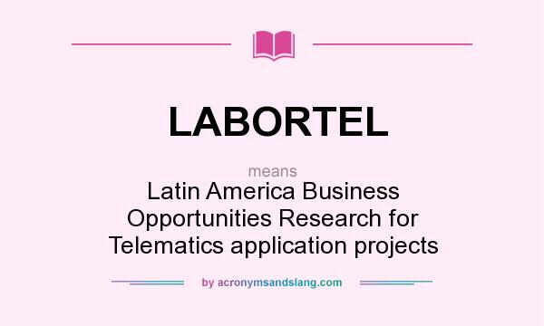 What does LABORTEL mean? It stands for Latin America Business Opportunities Research for Telematics application projects
