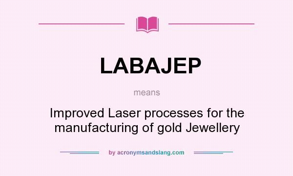 What does LABAJEP mean? It stands for Improved Laser processes for the manufacturing of gold Jewellery