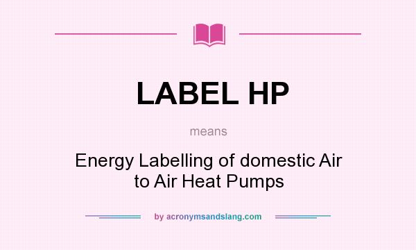 What does LABEL HP mean? It stands for Energy Labelling of domestic Air to Air Heat Pumps
