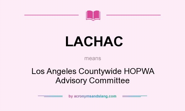 What does LACHAC mean? It stands for Los Angeles Countywide HOPWA Advisory Committee