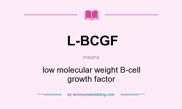 What does L-BCGF mean? It stands for low molecular weight B-cell growth factor
