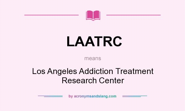 What does LAATRC mean? It stands for Los Angeles Addiction Treatment Research Center