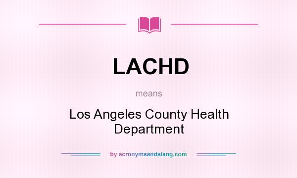 What does LACHD mean? It stands for Los Angeles County Health Department