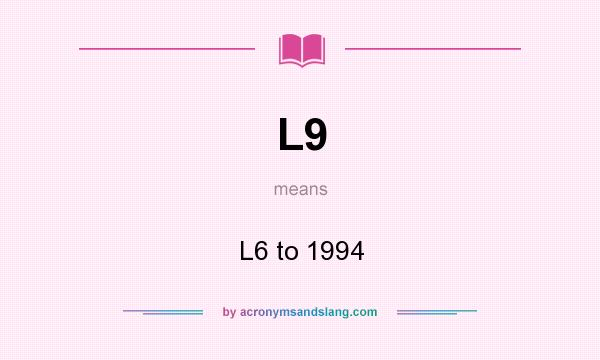 What does L9 mean? It stands for L6 to 1994