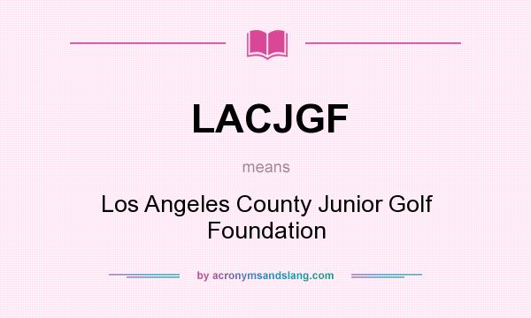What does LACJGF mean? It stands for Los Angeles County Junior Golf Foundation