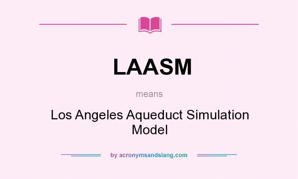 What does LAASM mean? It stands for Los Angeles Aqueduct Simulation Model