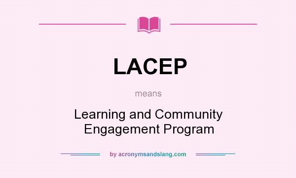 What does LACEP mean? It stands for Learning and Community Engagement Program