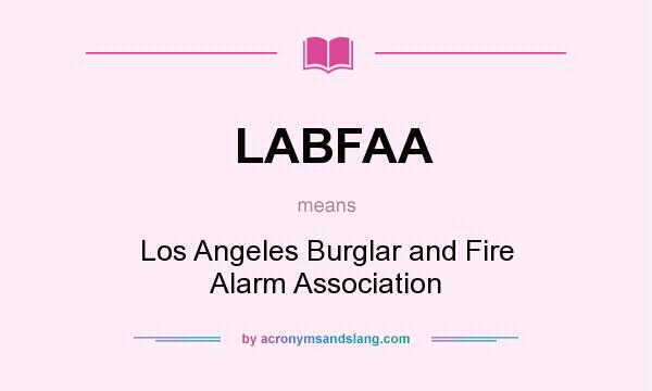 What does LABFAA mean? It stands for Los Angeles Burglar and Fire Alarm Association