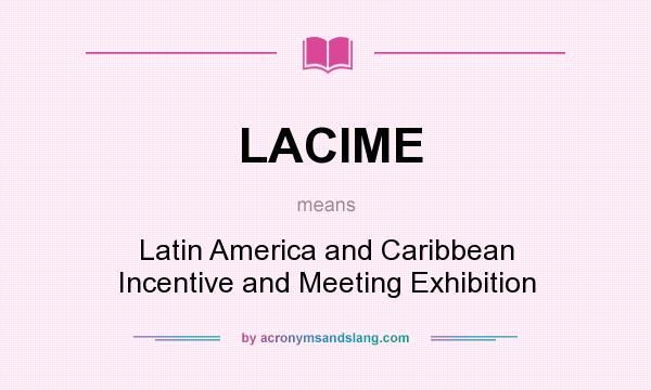 What does LACIME mean? It stands for Latin America and Caribbean Incentive and Meeting Exhibition
