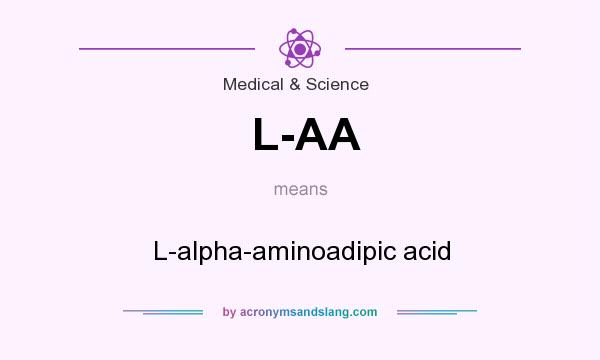 What does L-AA mean? It stands for L-alpha-aminoadipic acid