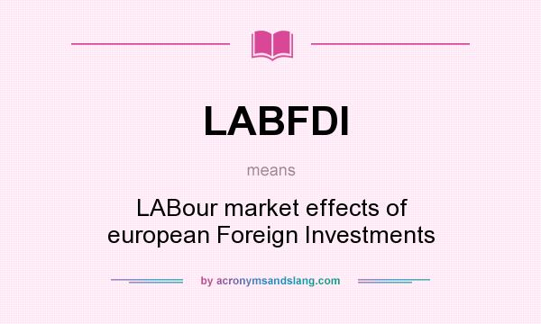 What does LABFDI mean? It stands for LABour market effects of european Foreign Investments