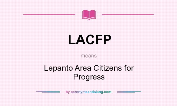 What does LACFP mean? It stands for Lepanto Area Citizens for Progress